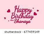 happy birthday shanaya... | Shutterstock . vector #677459149