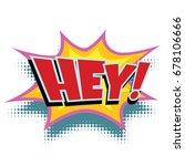 hey comic word. pop art retro... | Shutterstock .eps vector #678106666