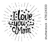 i love you mom. lettering... | Shutterstock . vector #678124333