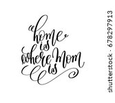 home is where mom is black and... | Shutterstock . vector #678297913