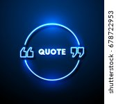neon sign quote bubble. vector... | Shutterstock .eps vector #678722953