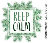 keep calm tropical palm leaves... | Shutterstock .eps vector #680479210