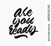 are you ready quote. ink hand...   Shutterstock .eps vector #680818240