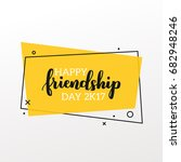 happy friendship day 2k17.... | Shutterstock .eps vector #682948246