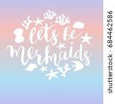let's be mermaids  hand drawn... | Shutterstock .eps vector #684462586