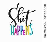 shit happens t shirt quote... | Shutterstock .eps vector #684527398