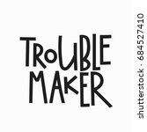 trouble maker t shirt quote... | Shutterstock .eps vector #684527410