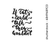 if cats could talk  they wouldn'...   Shutterstock .eps vector #684968923