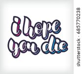vector lettering i hope you die.... | Shutterstock .eps vector #685770238