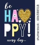be happy evey day slogan and... | Shutterstock .eps vector #686588518