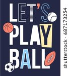 let's play ball slogan and... | Shutterstock .eps vector #687173254