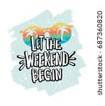 let the weekend begin... | Shutterstock .eps vector #687360820
