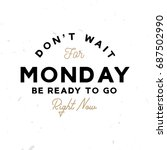 dont't wait for monday. be... | Shutterstock .eps vector #687502990