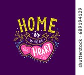 hand drawn lettering quote home ... | Shutterstock .eps vector #689194129