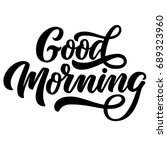 good morning brush hand... | Shutterstock .eps vector #689323960