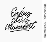 enjoy every moment quote. ink... | Shutterstock .eps vector #689792800