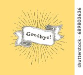 goodbye. vintage ribbon banner... | Shutterstock . vector #689803636