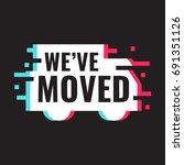 we've moved. vector... | Shutterstock .eps vector #691351126