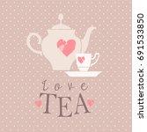 love tea  teapot and cup of tea ... | Shutterstock .eps vector #691533850