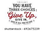 you have three choices  give up ... | Shutterstock .eps vector #692675239