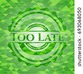 too late green emblem. mosaic... | Shutterstock .eps vector #693068050