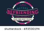 before befriending others  you...