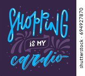 shopping is my cardio. hand... | Shutterstock .eps vector #694927870