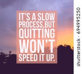 """Small photo of Inspirational motivational quote """"It's a slow process,but quitting won't speed it up"""" on sunrise sky background."""