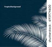 white palm leaves. tropical...   Shutterstock .eps vector #695974600