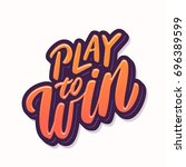 play to win. lettering. | Shutterstock .eps vector #696389599