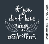 if you don't have wings  create ... | Shutterstock .eps vector #697072006