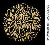 autumn   hand drawn typography... | Shutterstock . vector #697093738
