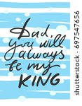 dad you will always be my king. ... | Shutterstock .eps vector #697547656