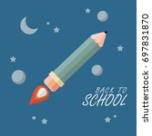 back to school. pencil rocket... | Shutterstock .eps vector #697831870