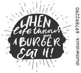 when life throws you a burger  ... | Shutterstock .eps vector #697892290