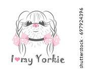 i love my yorkie. vector... | Shutterstock .eps vector #697924396