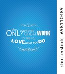 the only way to do great work... | Shutterstock .eps vector #698110489