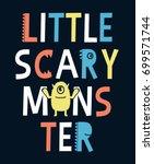 little scary monster slogan... | Shutterstock .eps vector #699571744