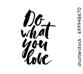 do what you love slogan. ink... | Shutterstock .eps vector #699948670