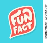 fun fact. lettering. | Shutterstock .eps vector #699955249