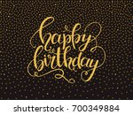 happy birthday lettering.... | Shutterstock .eps vector #700349884