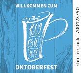 willkommen zum oktoberfest ...   Shutterstock .eps vector #700428790