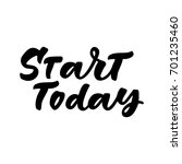 start today hand lettering.... | Shutterstock .eps vector #701235460