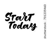 start today hand lettering.... | Shutterstock .eps vector #701235460