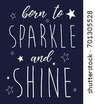 born to sparkle and shine... | Shutterstock .eps vector #701305528