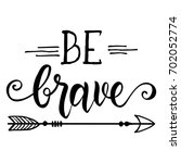 be brave hand drawn quote about ... | Shutterstock .eps vector #702052774