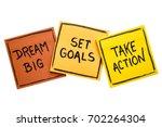 dream big  set goals  take... | Shutterstock . vector #702264304