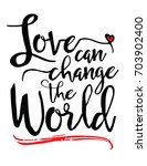 love can change the world... | Shutterstock .eps vector #703902400