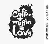 coffee plus muffin is love.... | Shutterstock .eps vector #704164108