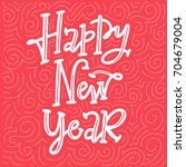 happy new year  hand lettered...   Shutterstock .eps vector #704679004